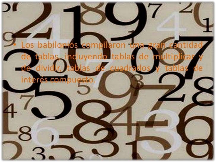 Los babilonios compilaron una gran cantidad de tablas, incluyendo tablas de multiplicar y de dividir, tablas de cuadrados ...