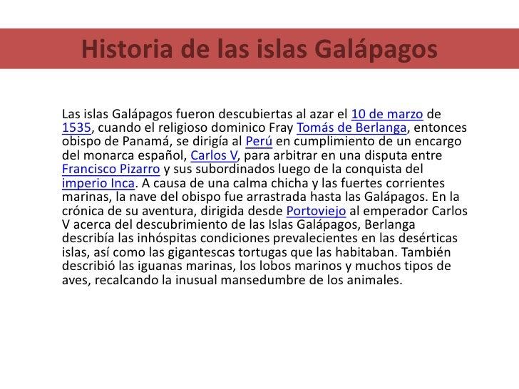 Historia de las islas Galápagos<br />Las islas Galápagos fueron descubiertas al azar el 10 de marzo de 1535, cuando el rel...