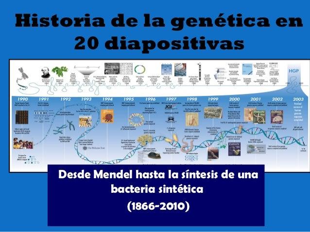 Historia de la genética en     20 diapositivas   Desde Mendel hasta la síntesis de una           bacteria sintética       ...