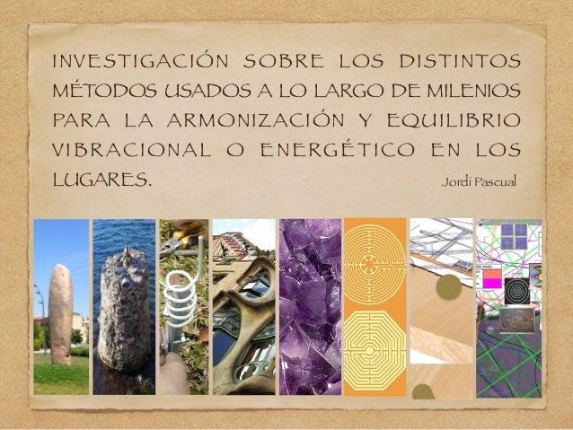 INVESTIGACIÓN SOBRE LOS DISTINTOS MÉTODOS USADOS A LO LARGO DE MILENIOS PARA LA ARMONIZACIÓN Y EQUILIBRIO VIBRACIONAL O EN...