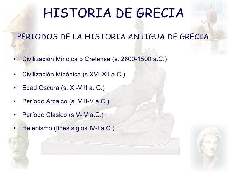 HISTORIA DE GRECIA <ul><li>PERIODOS DE LA HISTORIA ANTIGUA DE GRECIA. </li></ul><ul><li>Civilización Minoica o Cretense (s...