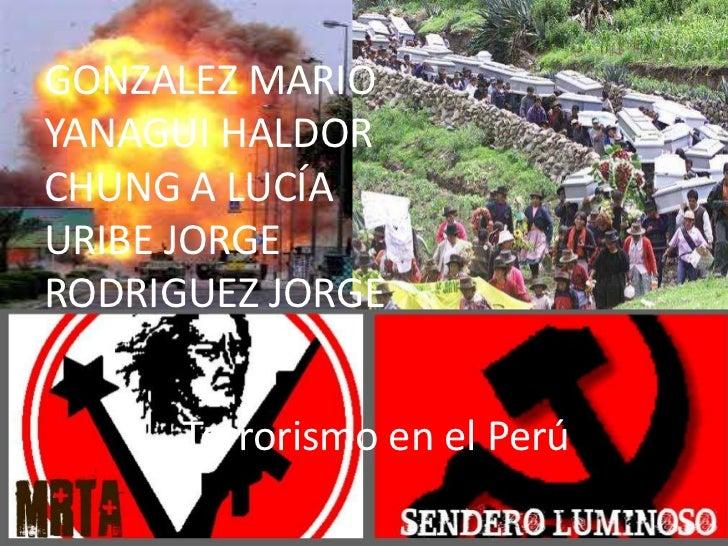 GONZALEZ MARIOYANAGUI HALDORCHUNG A LUCÍAURIBE JORGERODRIGUEZ JORGE      Terrorismo en el Perú