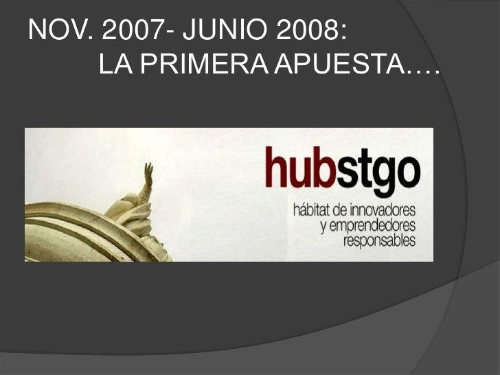 NOV. 2007- JUNIO 2008:          LA PRIMERA APUESTA….<br />
