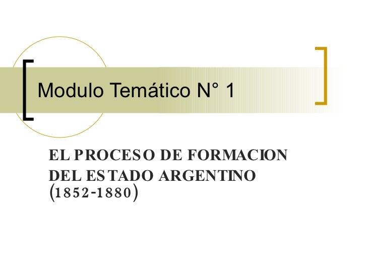 Modulo Temático N° 1 EL PROCESO DE FORMACION  DEL ESTADO ARGENTINO (1852-1880)