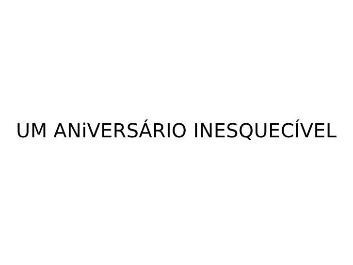 UM ANiVERSÁRIO INESQUECÍVEL