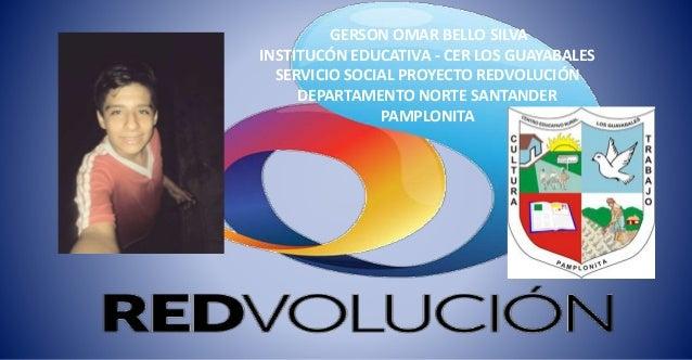 GERSON OMAR BELLO SILVA INSTITUCÓN EDUCATIVA - CER LOS GUAYABALES SERVICIO SOCIAL PROYECTO REDVOLUCIÓN DEPARTAMENTO NORTE ...