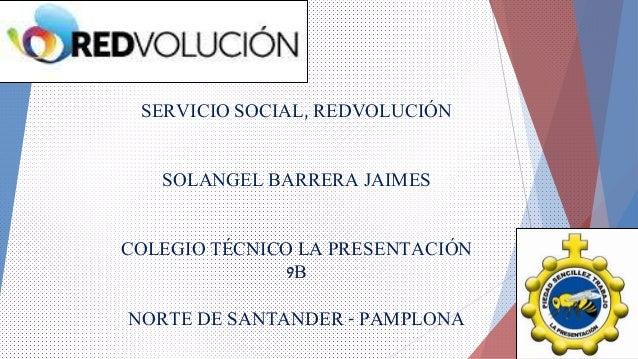 SERVICIO SOCIAL, REDVOLUCIÓN SOLANGEL BARRERA JAIMES COLEGIO TÉCNICO LA PRESENTACIÓN 9B NORTE DE SANTANDER - PAMPLONA