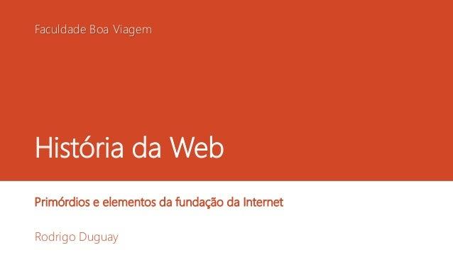 Faculdade Boa Viagem  História da Web  Primórdios e elementos da fundação da Internet  Rodrigo Duguay