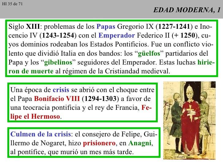 EDAD MODERNA, 1 Una época de  crisis  se abrió con el choque entre el Papa  Bonifacio VIII  ( 1294-1303 ) a favor de una t...