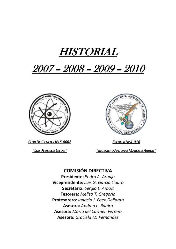 """HISTORIAL<br />2007 – 2008 – 2009 – 2010<br />Club De Ciencias Nº S-0002<br />""""Luís Federico Leloir""""<br />Escuela Nº 4-016..."""