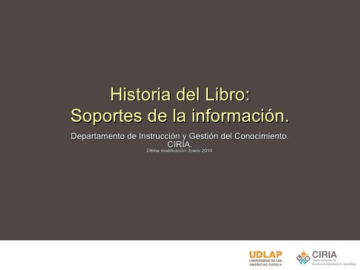 Historia del Libro: Soportes de la información. Departamento de Instrucción y Gestión del Conocimiento. CIRIA. Última modi...