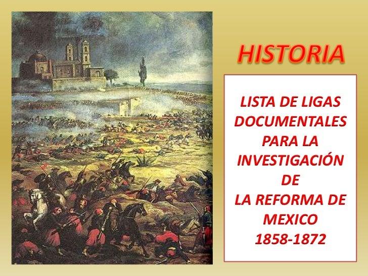 HISTORIA<br />LISTA DE LIGAS<br />DOCUMENTALES PARA LA INVESTIGACIÓN DELA REFORMA DE MEXICO <br />1858-1872<br />