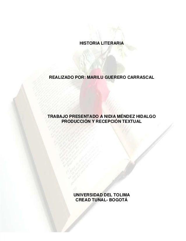 HISTORIA LITERARIA  REALIZADO POR: MARILU GUERERO CARRASCAL  TRABAJO PRESENTADO A NIDIA MÉNDEZ HIDALGO PRODUCCIÓN Y RECEPC...