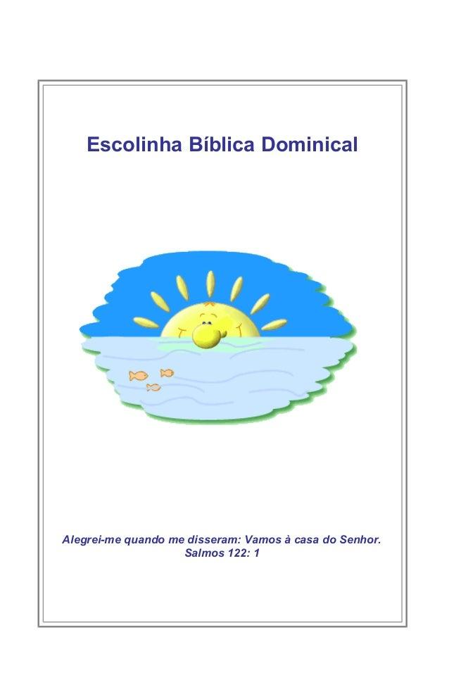 Escolinha Bíblica DominicalAlegrei-me quando me disseram: Vamos à casa do Senhor.                    Salmos 122: 1