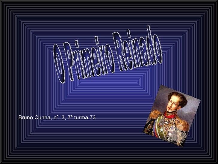 O Primeiro Reinado Bruno Cunha, nº. 3, 7ª turma 73