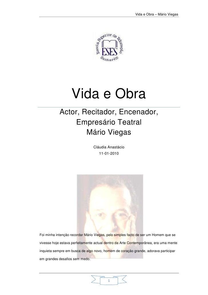 Vida e ObraActor, Recitador, Encenador, Empresário TeatralMário ViegasCláudia Anastácio11-01-2010Foi minha intenção record...