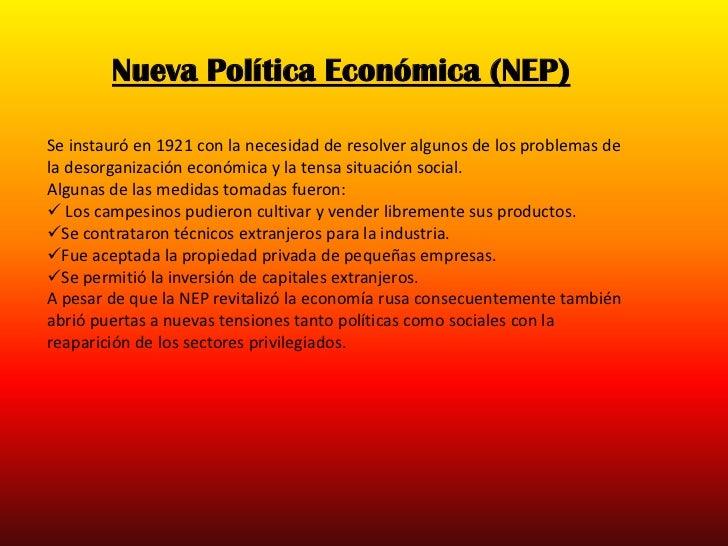 Nueva Política Económica (NEP)Se instauró en 1921 con la necesidad de resolver algunos de los problemas dela desorganizaci...