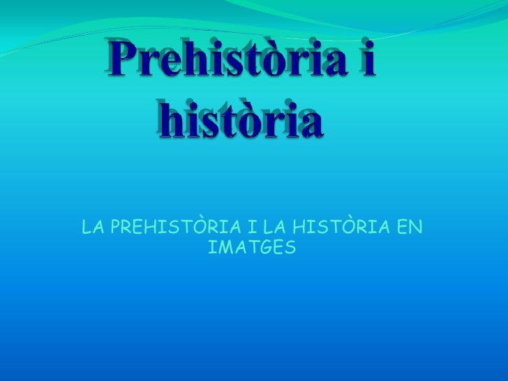 LA PREHISTÒRIA I LA HISTÒRIA EN           IMATGES