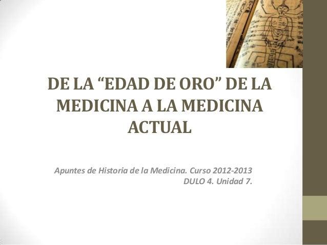 """DE LA """"EDAD DE ORO"""" DE LA MEDICINA A LA MEDICINA         ACTUALApuntes de Historia de la Medicina. Curso 2012-2013        ..."""