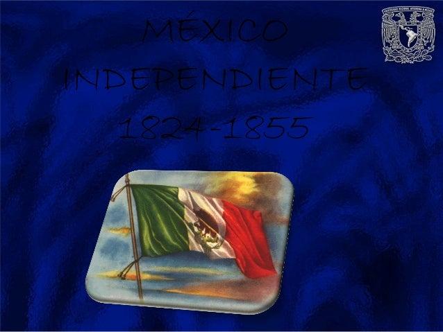 MÉXICOINDEPENDIENTE   1824-1855