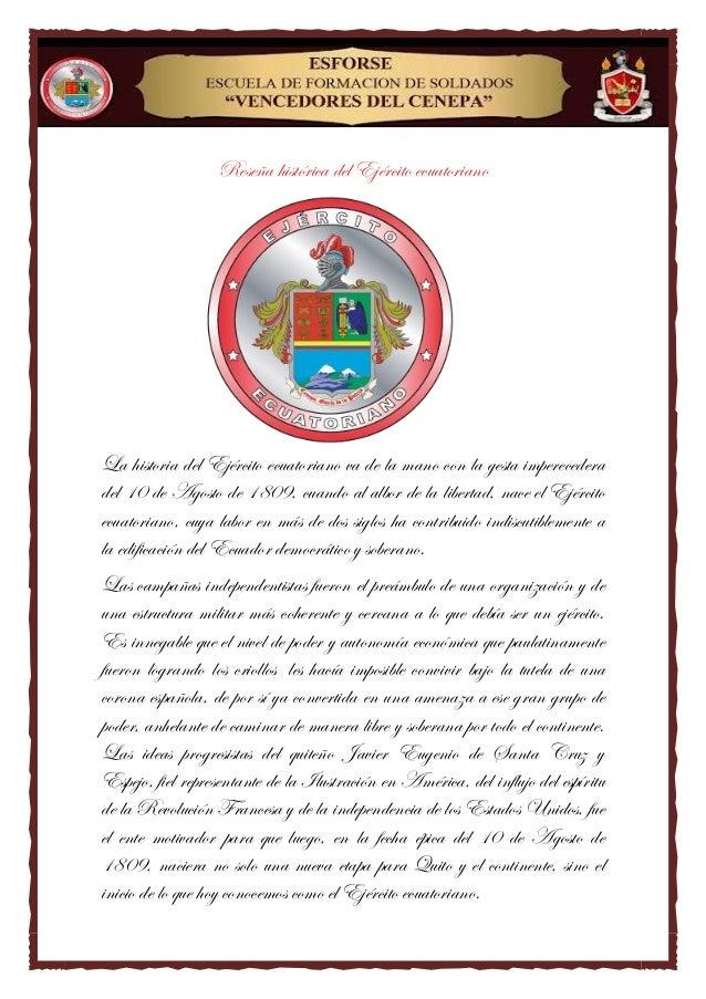Reseña histórica del Ejército ecuatoriano La historia del Ejército ecuatoriano va de la mano con la gesta imperecedera del...