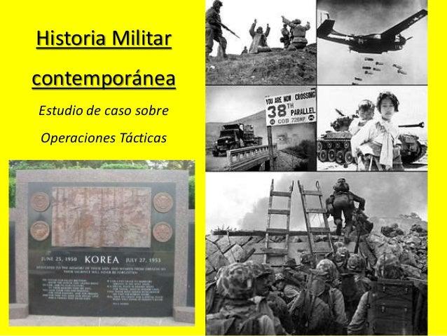 Historia Militar  contemporánea  Estudio de caso sobre  Operaciones Tácticas