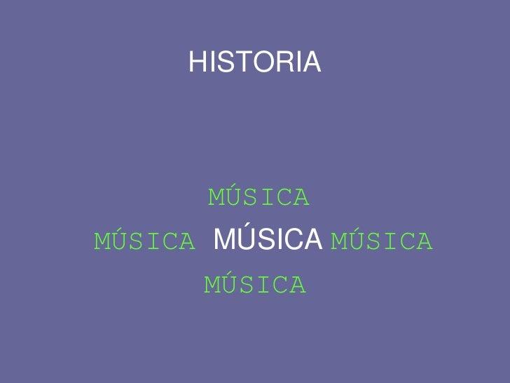 HISTORIA      MÚSICAMÚSICA MÚSICA MÚSICA      MÚSICA