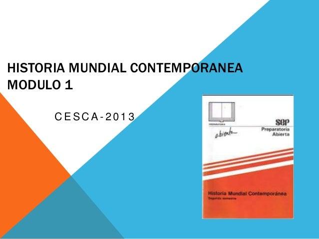 HISTORIA MUNDIAL CONTEMPORANEAMODULO 1C E S C A - 2 0 1 3