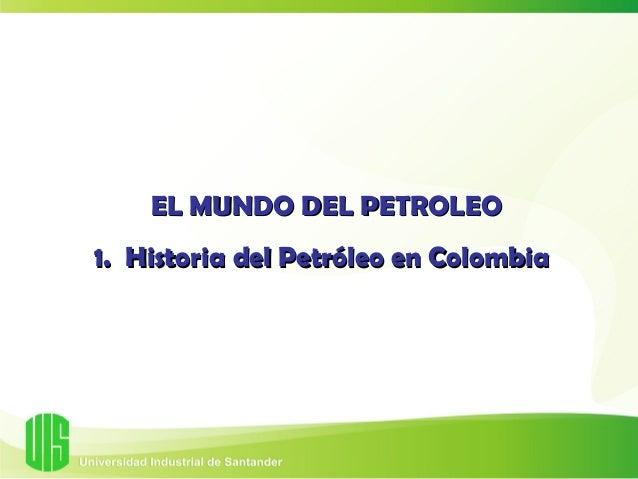 EL MUNDO DEL PETROLEO1. Historia del Petróleo en Colombia