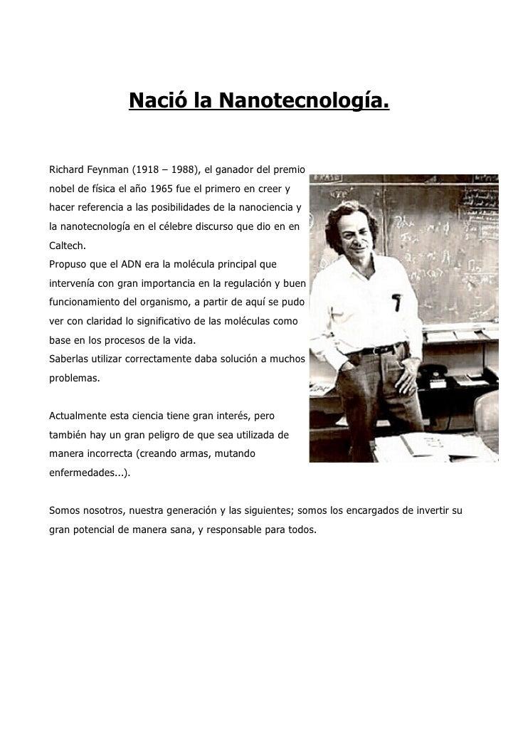 Nació la Nanotecnología.   Richard Feynman (1918 – 1988), el ganador del premio nobel de física el año 1965 fue el primero...