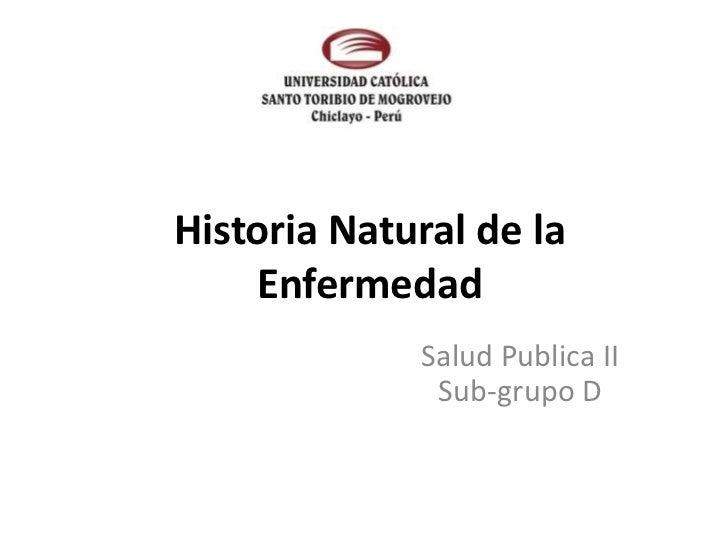 Historia Natural de la    Enfermedad             Salud Publica II              Sub-grupo D