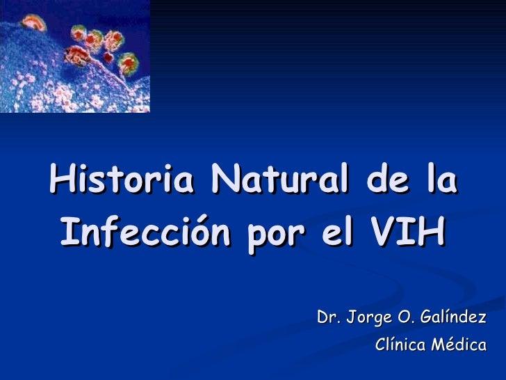 Historia Natural de la Infección por el VIH Dr. Jorge O. Galíndez Clínica Médica