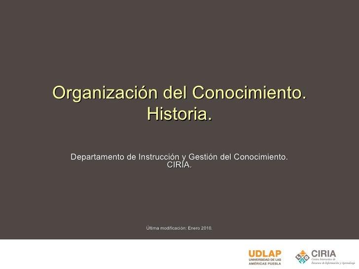 Organización del Conocimiento. Historia. Departamento de Instrucción y Gestión del Conocimiento. CIRIA. Última modificació...