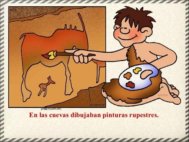 En las cuevas dibujaban pinturas rupestres.