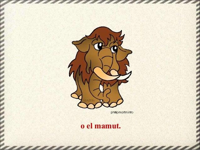 o el mamut.