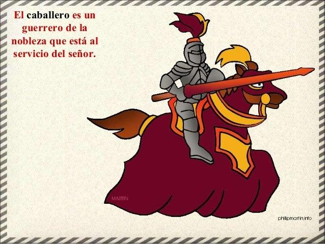 El caballero es un guerrero de la nobleza que está al servicio del señor.