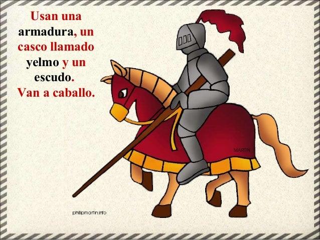 Usan una armadura, un casco llamado yelmo y un escudo. Van a caballo.
