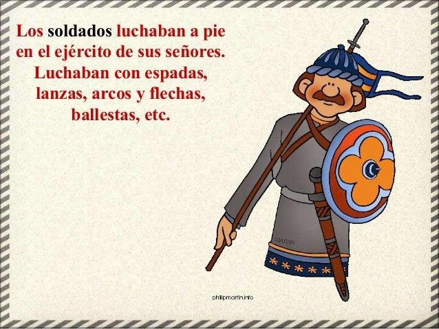 Los soldados luchaban a pie en el ejército de sus señores. Luchaban con espadas, lanzas, arcos y flechas, ballestas, etc.