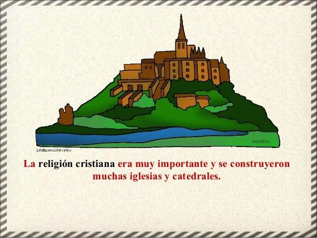La religión cristiana era muy importante y se construyeron muchas iglesias y catedrales.