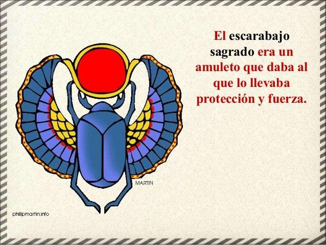 El escarabajo sagrado era un amuleto que daba al que lo llevaba protección y fuerza.
