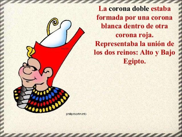 La corona doble estaba formada por una corona blanca dentro de otra corona roja. Representaba la unión de los dos reinos: ...