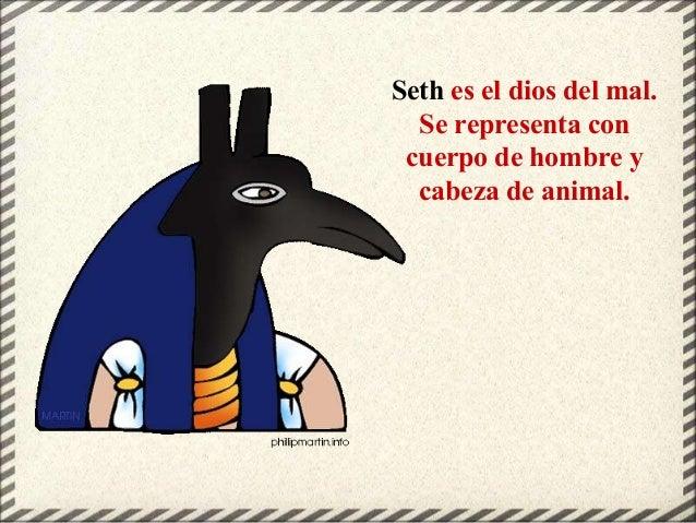 Seth es el dios del mal. Se representa con cuerpo de hombre y cabeza de animal.