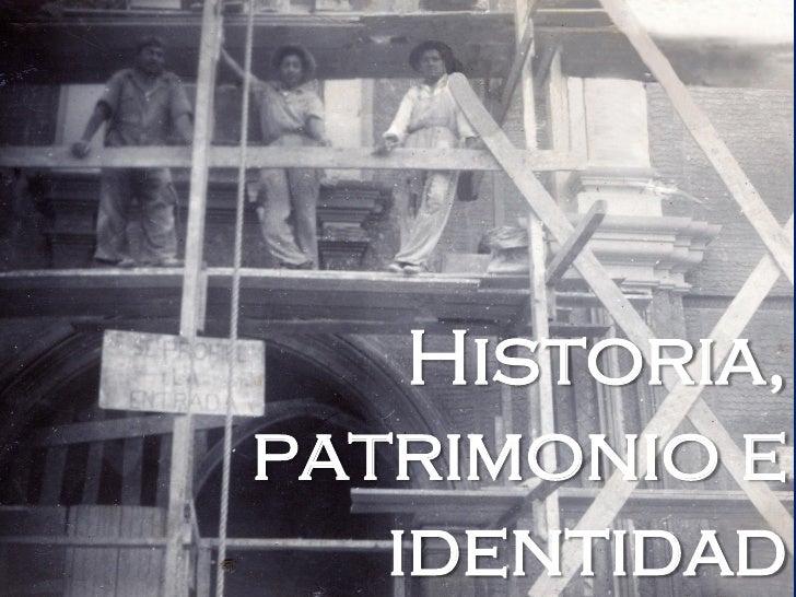 Historia,patrimonio e   identidad
