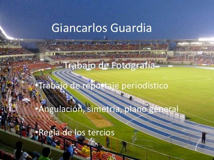 Giancarlos Guardia<br />Trabajo de Fotografía<br /><ul><li>Trabajo de reportaje periodístico