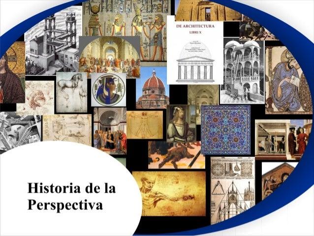 PERSPECTIVA Desarrollo Histórico. La necesidad de representar el espacio en toda su profundidad ha sido tema de investigac...