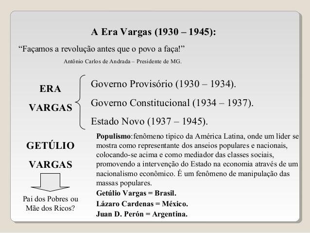 """A Era Vargas (1930 – 1945): """"Façamos a revolução antes que o povo a faça!"""" Antônio Carlos de Andrada – Presidente de MG. E..."""