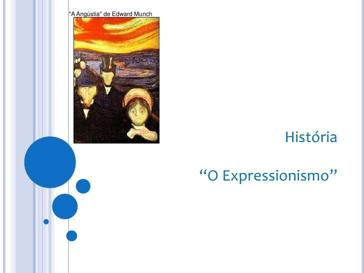 """""""A Angústia"""" de Edward Munch<br />História<br />""""O Expressionismo""""<br />"""