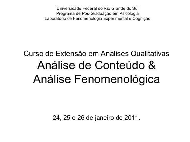 Curso de Extensão em Análises Qualitativas Análise de Conteúdo & Análise Fenomenológica 24, 25 e 26 de janeiro de 2011. Un...