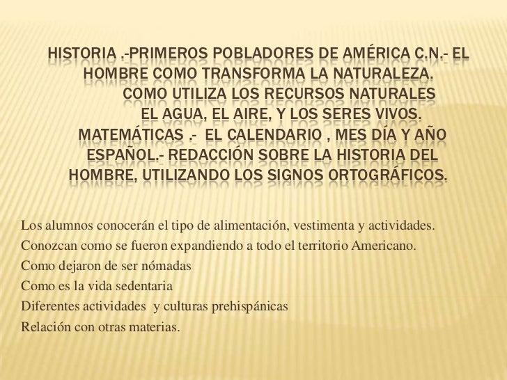Historia .-primeros pobladores de América C.N.- El hombre como transforma la naturaleza.          Como utiliza los recurso...