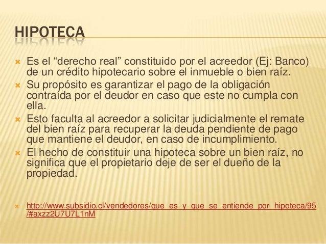 """HIPOTECA Es el """"derecho real"""" constituido por el acreedor (Ej: Banco)de un crédito hipotecario sobre el inmueble o bien r..."""